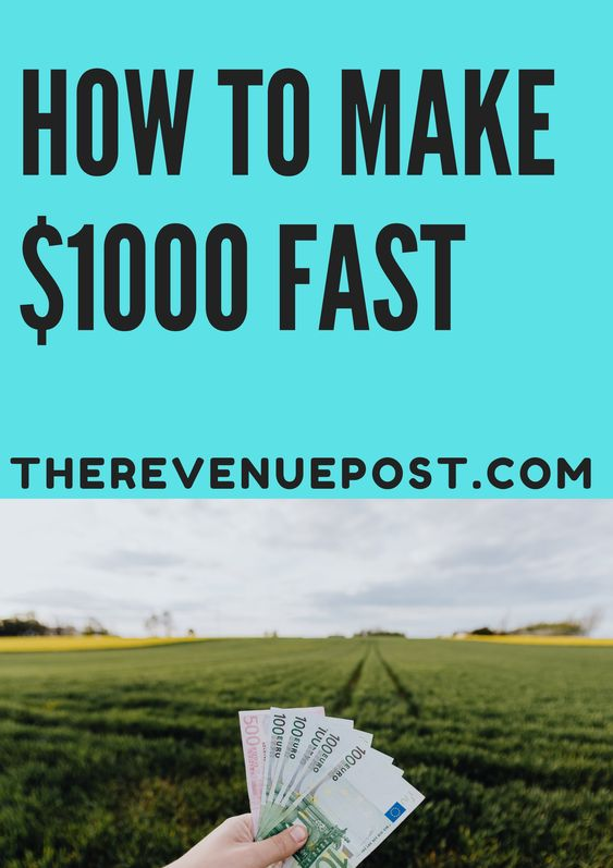 How to make 1000 dollars fast