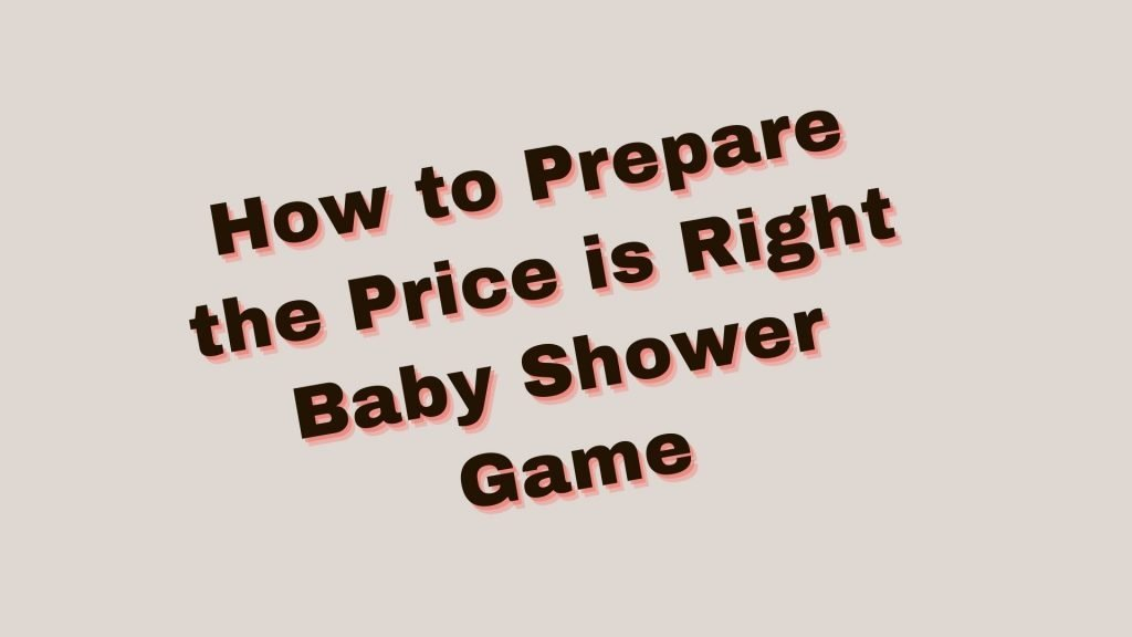 How to Prepare the Price is Right Baby Shower Game